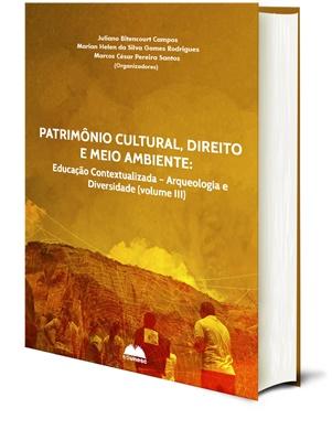 Patrimônio Cultural, Direito e Meio Ambiente: educação contextualizada – arqueologia e diversidade (volume III)