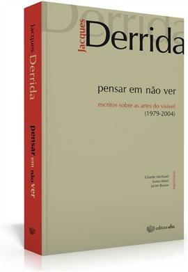 Pensar em não ver: escritos sobre as artes do visível (1979-2004) (edição esgotada)
