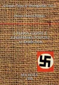 Perigo Alemão e A Repressão Policial no Estado Novo - Coleção Teses e Monografias - Vol. 1