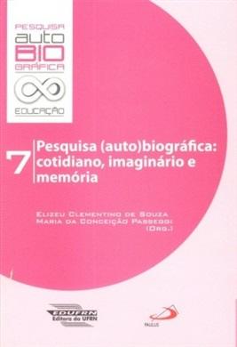 Pesquisa (auto)biográfica: cotidiano, imaginário e memória