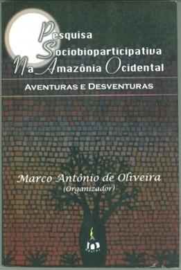 Pesquisa sociobioparticipativa na Amazônia ocidental: aventuras e desventuras
