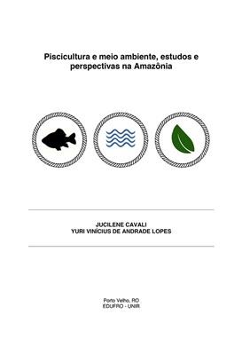 Piscicultura e meio ambiente, estudos e perspectivas na Amazônia