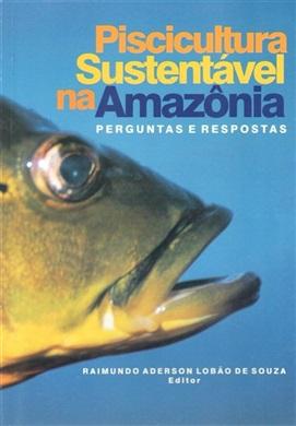 PISCICULTURA SUSTENTÁVEL NA AMAZÔNIA: PERGUNTAS E RESPOSTAS