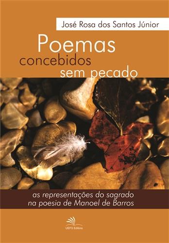POEMAS CONCEBIDOS SEM PECADO as representações do sagrado na poesia de Manoel de Barros