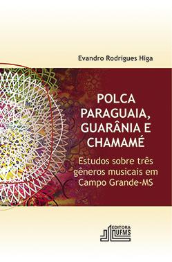 Polca Paraguaia, Guarânia e Chamamé: Estudos Sobre Três Gêneros Musicais em Campo Grande-MS