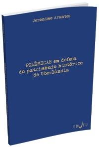 POLÊMICAS EM DEFESA DO PATRIMÔNIO HISTÓRICO DE UBERLÂNDIA