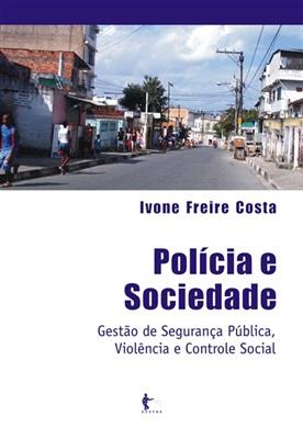 Polícia e sociedade: gestão de segurança pública, violência e controle social