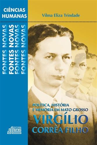 Política, História e Memória em Mato Grosso: Virgílio Corrêa Filho, 1887-1973