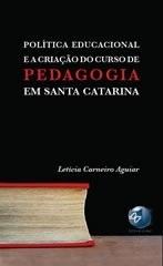Política Educacional e a Criação do Curso de Pedagogia em Santa Catarina