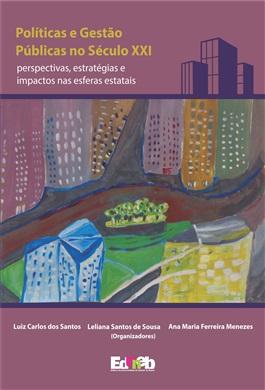 Políticas e Gestão Públicas no Século XXI perspectivas, estratégias e impactos nas esferas estatais