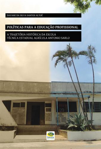 Políticas para a Educação Profissional: a trajetória histórica da Escola Técnica Estadual Agrícola Antônio Sarlo