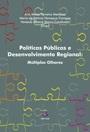 POLÍTICAS PÚBLICAS E DESENVOLVIMENTO REGIONAL - Múltiplos olhares
