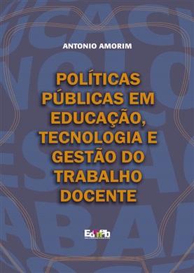 POLÍTICAS PÚBLICAS EM EDUCAÇÃO, TECNOLOGIA E GESTÃO DO TRABALHO DOCENTE