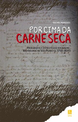 Por cima da carne seca: Hierarquia e estratégias sociais no Rio Grande de São Pedro (c. 1750-1820)