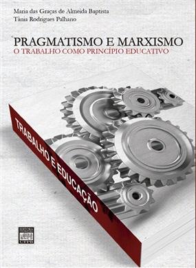 PRAGMATISMO E MARXISMO O trabalho como princípio educativo