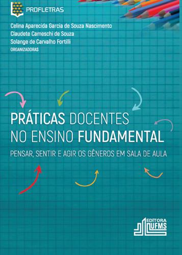 Práticas Docentes no Ensino Fundamental - Pensar, Sentir e Agir os Gêneros em Sala de Aula