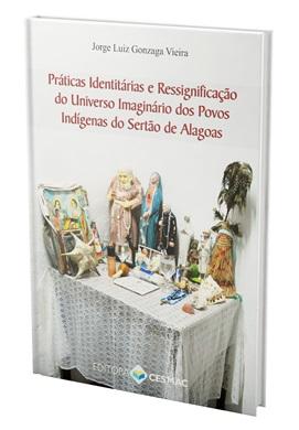 Práticas Identitárias e Ressignificação do Universo Imaginário dos Povos Indígenas do Sertão de Alagoas