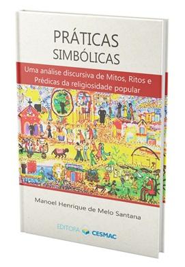 Práticas Simbólicas: uma análise discursiva de Mitos, Ritos e Prédicas da religiosidade popular