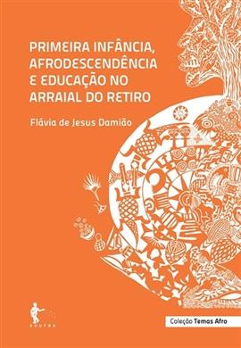 Primeira infância, afrodescendência e educação no Arraial do Retiro (Coleção Temas Afro)