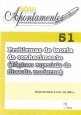 Problemas de Teoria do Conhecimento (Tópicos especiais de Filosofia Moderna) (Série Apontamentos nº 51)