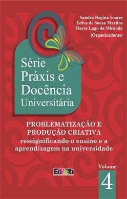 PROBLEMATIZAÇÃO E PRODUÇÃO CRIATIVA Série Práxis e Docência Universitária 4
