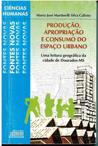 Produção, Apropriação e Consumo do Espaço Urbano: Uma Leitura Geográfica da Cidade de Dourados