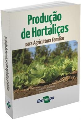 Produção de hortaliças para a agricultura familiar, 1ª edição
