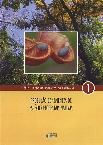 Produção de Sementes de Espécies Florestais Nativas: Manual