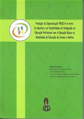 Produção da Especialização PROEJA no Acre: Os desafios e as possibilidades da integração da Educação Profissional com a Educação Básica na modalidade de Educação de Jovens e Adultos