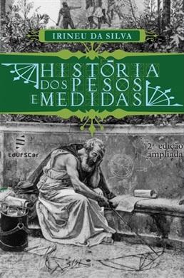 História dos Pesos e Medidas - 2a. edição ampliada