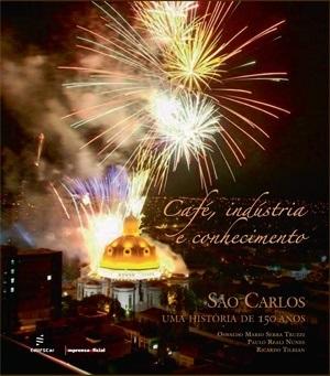 Café, indústria e conhecimento  São Carlos, uma história de 150 anos