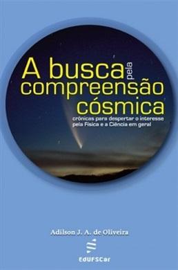 Busca pela compreensão cósmica: crônicas para despertar o interesse pela Física e a Ciência em geral, A