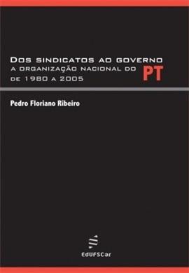Dos sindicatos ao governo: a organização nacional do PT de 1980 a 2005