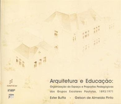 Arquitetura e educação: organização do espaço e propostas pedagógicas dos grupos escolares paulistas, 1893/1971