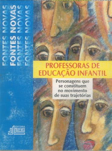 Professoras de Educação Infantil: Personagens que se Constituem no Movimento de Suas Trajetórias