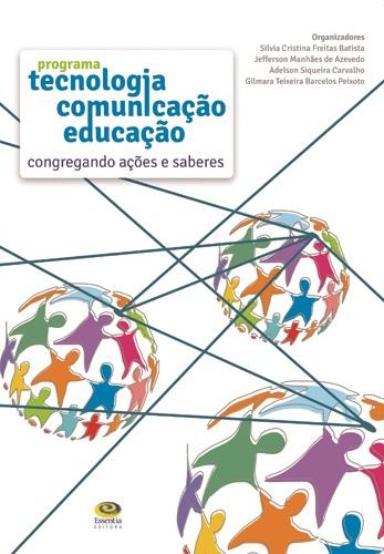 Programa Tecnologia-Comunicação-Educação: congregando ações e saberes