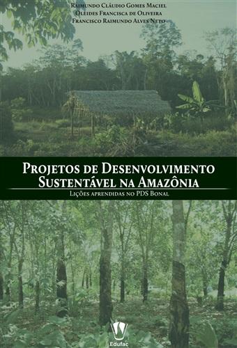 Projetos de Desenvolvimento Sustentável na Amazônia: lições aprendidas no PDS Bonal