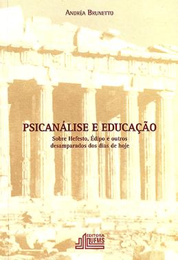 Psicanálise e Educação: Sobre Hefesto, Édipo e Outros Desamparados dos Dias de Hoje