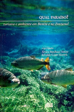 Qual Paraíso?: Turismo e Ambiente em Bonito e no Pantanal