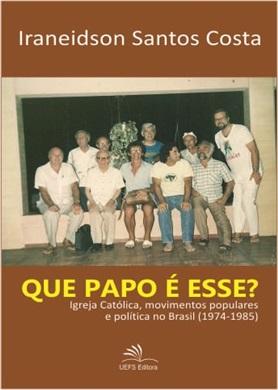 QUE PAPO É ESSE? Igreja Católica, movimentos populares e política no Brasil  (1974-1985)