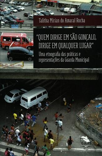 Quem dirige em São Gonçalo, dirige em qualquer lugar: uma etnografia das práticas e representações da Guarda Municipal