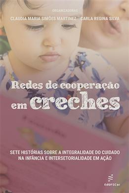 Redes de cooperação em creches: sete histórias sobre a integralidade do cuidado na infância e intersetorialidade em ação