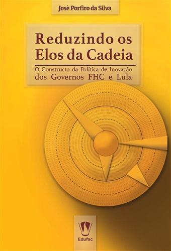 Reduzindo os elos da cadeia: o constructo da política de inovação dos governos FHC e Lula