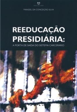 Reeducação Presidiária - A Porta de Saída do Sistema Carcerário