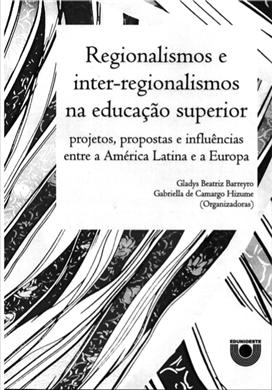 Regionalismos e inter-regionalismos na educação superior: projetos, propostas e influências entre a América Latina e a Europa