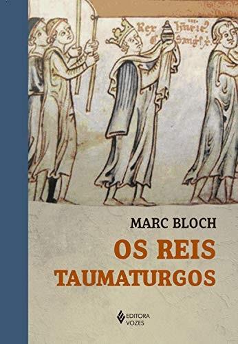 Reis taumaturgos: estudo sobre o caráter sobrenatural atribuído ao poder régio particularmente na França e na Inglaterra, Os