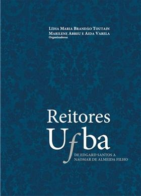 Reitores da UFBA, de Edgard Santos a Naomar de Almeida Filho