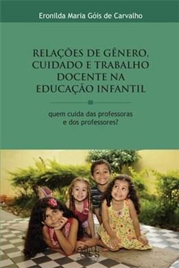 Relações de gênero, cuidado e trabalho docente na educação infantil: quem cuida das professoras e dos professores?