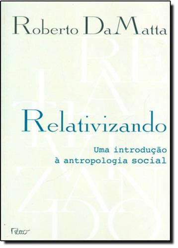 Relativizando: uma Introdução a antropologia social