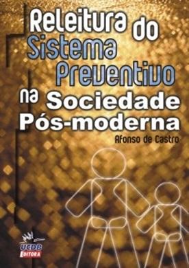 Releitura do Sistema Preventivo na Sociedade Pós-Moderna